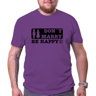 Svadobné Tričko Don't marry - be happy