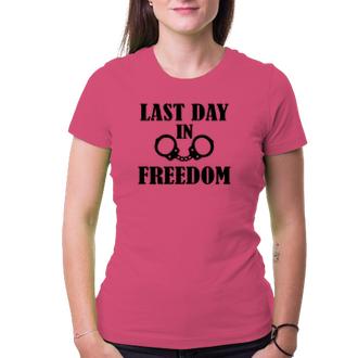 Rozlúčka so slobodou Tričko The last day in freedom