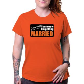 Rozlúčka so slobodou Tričko Sorry, tomorrow I'm getting married