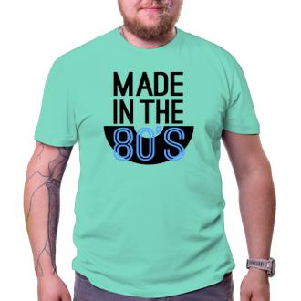 K narodeninám Tričko Made in the 80's