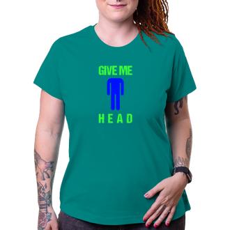 Humor Tričko Give me head